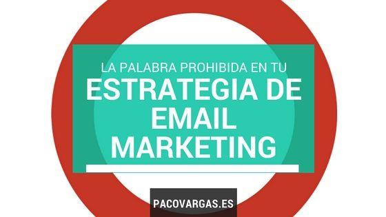 La palabra prohibida en tu estrategia de email marketing