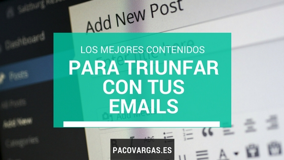 Los mejores contenidos para triunfar con tus emails