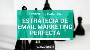 5 consejos para una estrategia de email marketing perfecta