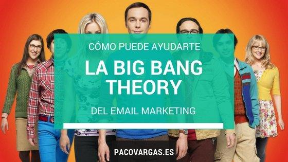 La Big Bang Theory del email marketing (y cómo puede ayudarte)