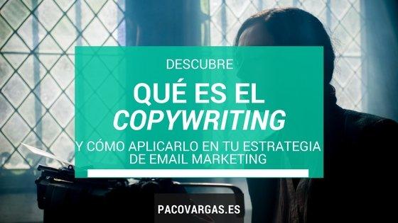 Qué es el copywriting y cómo puede ayudarte en tu estrategia de email marketing
