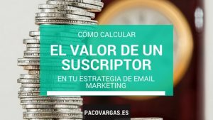 Cómo calcular el valor de un suscriptor en tu estrategia de email marketing