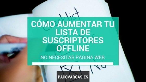 Cómo aumentar tu lista de suscriptores offline