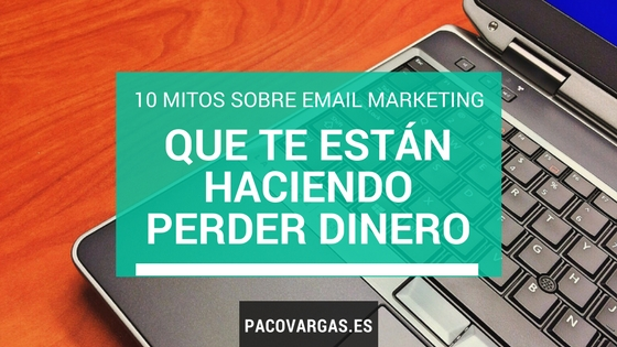 10 mitos sobre Email Marketing que te están haciendo perder dinero