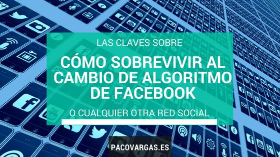 Cómo sobrevivir al cambio de algoritmo de facebook (o cualquier otra red social)
