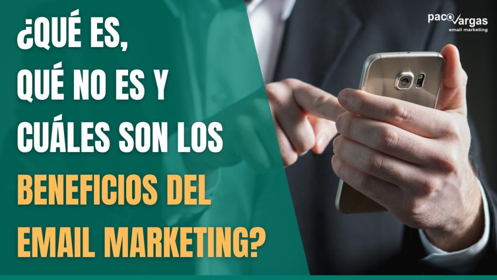 ¿Qué es, qué no es y cuáles son los beneficios del email marketing?