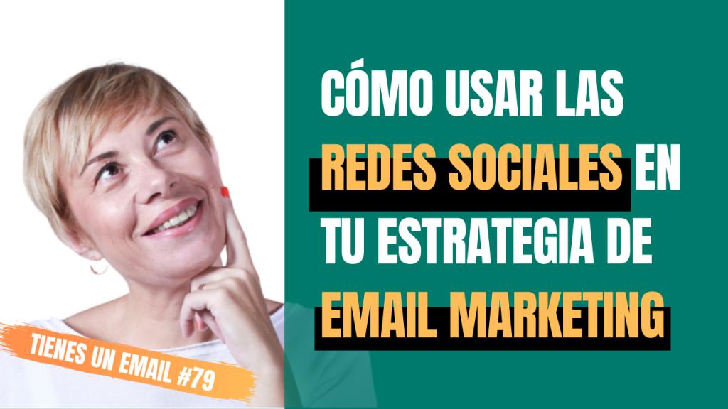 Cómo usar las redes sociales en tu estrategia de Email Marketing